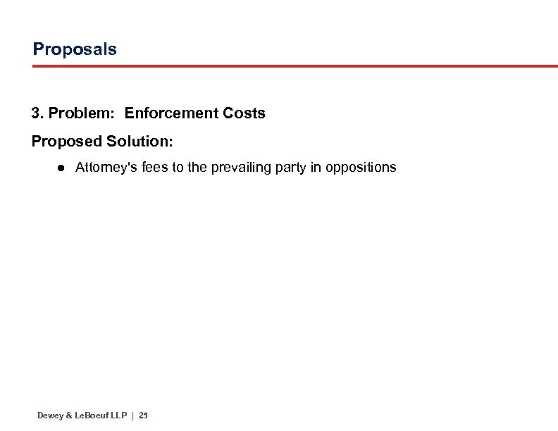 Proposals 3. Problem: Enforcement Costs Proposed Solution: ● Attorney's fees to the prevailing party