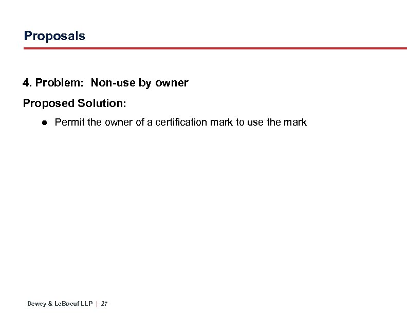 Proposals 4. Problem: Non-use by owner Proposed Solution: ● Permit the owner of a