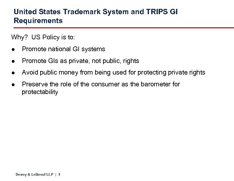 United States Trademark System and TRIPS GI Requirements Why? US Policy is to: ●