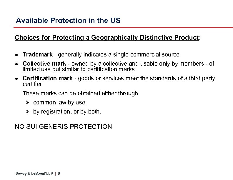 Available Protection in the US Choices for Protecting a Geographically Distinctive Product: ● Trademark