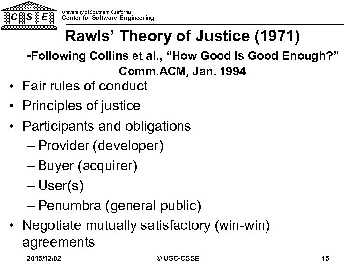USC C S E University of Southern California Center for Software Engineering Rawls' Theory