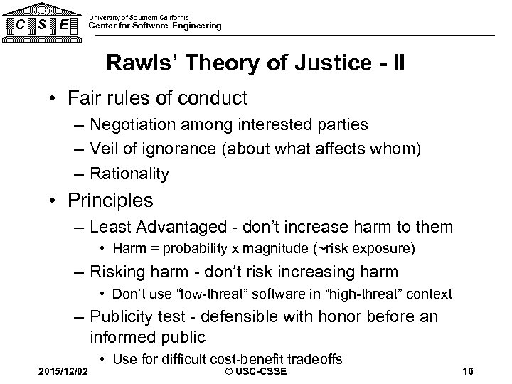 USC University of Southern California C S E Center for Software Engineering Rawls' Theory