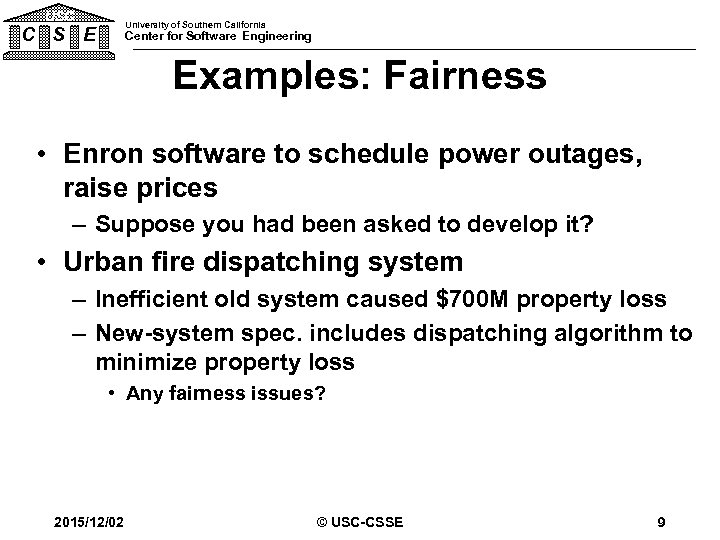 USC University of Southern California C S E Center for Software Engineering Examples: Fairness