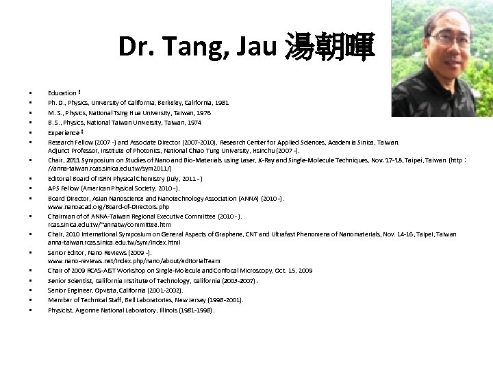 Dr. Tang, Jau 湯朝暉 • • • • • Education: Ph. D. , Physics,