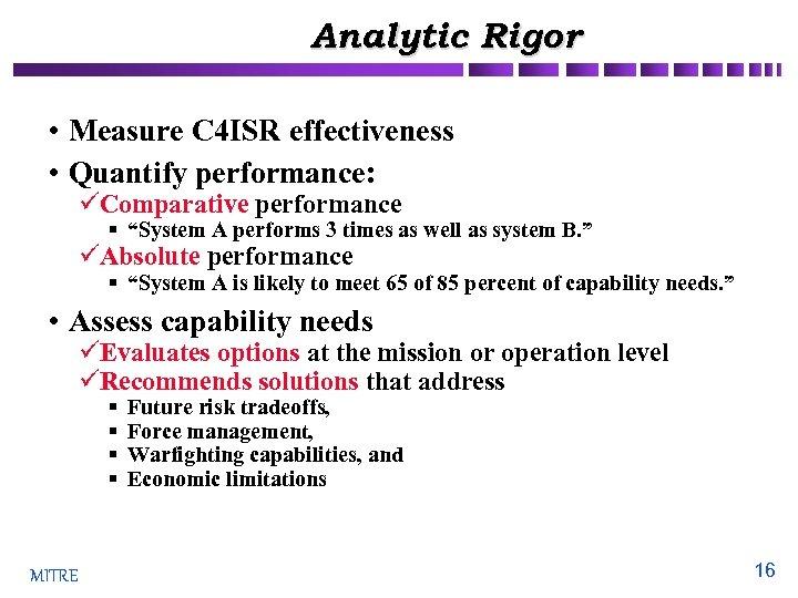 Analytic Rigor • Measure C 4 ISR effectiveness • Quantify performance: üComparative performance §