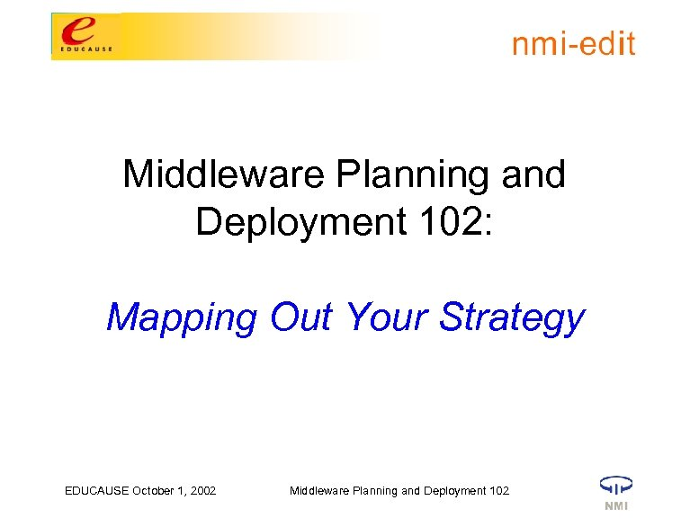 Middleware Planning and Deployment 102: Mapping Out Your Strategy Internet 2 Spring Meeting 6