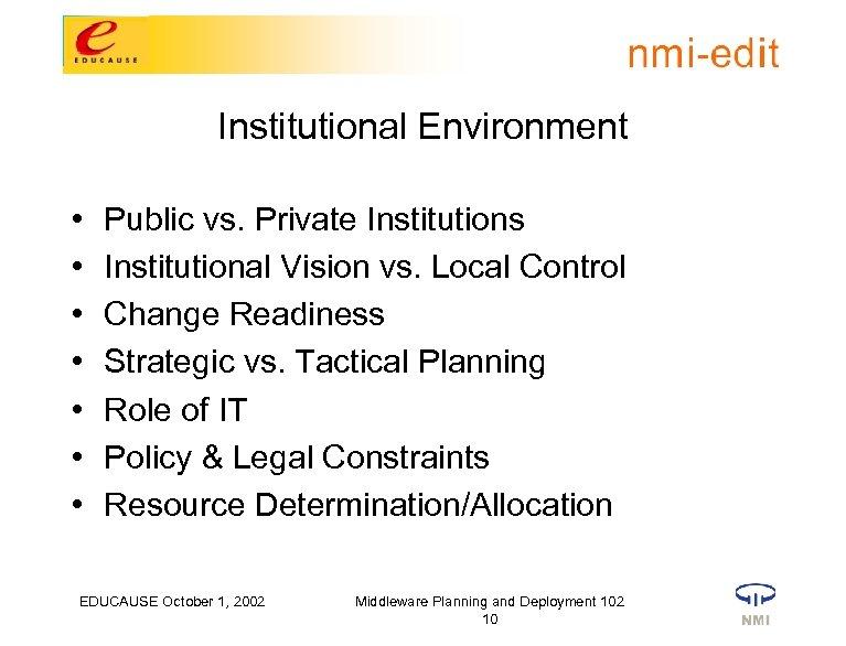 Institutional Environment • • Public vs. Private Institutions Institutional Vision vs. Local Control Change