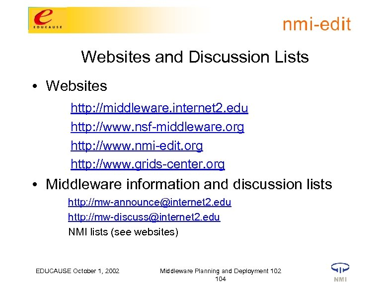 Websites and Discussion Lists • Websites http: //middleware. internet 2. edu http: //www. nsf-middleware.
