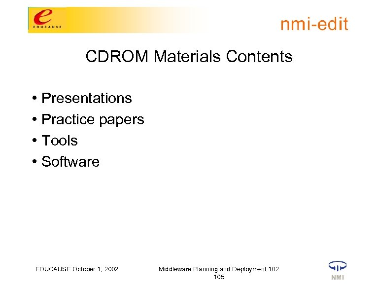 CDROM Materials Contents • Presentations • Practice papers • Tools • Software EDUCAUSE October