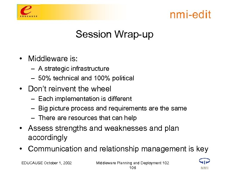 Session Wrap-up • Middleware is: – A strategic infrastructure – 50% technical and 100%
