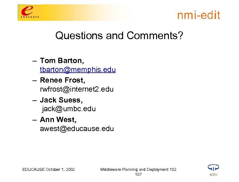 Questions and Comments? – Tom Barton, tbarton@memphis. edu – Renee Frost, rwfrost@internet 2. edu