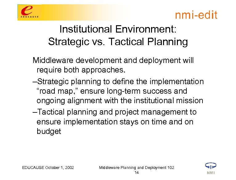 Institutional Environment: Strategic vs. Tactical Planning Middleware development and deployment will require both approaches.