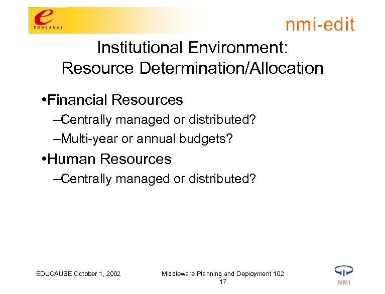 Institutional Environment: Resource Determination/Allocation • Financial Resources –Centrally managed or distributed? –Multi-year or annual