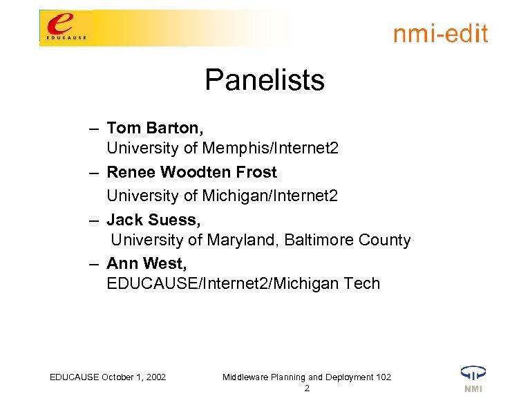 Panelists – Tom Barton, University of Memphis/Internet 2 – Renee Woodten Frost University of