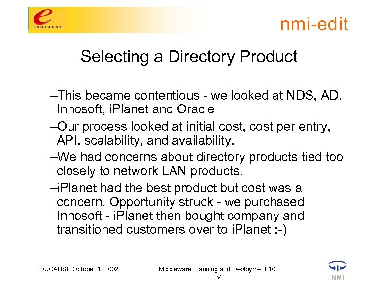 Selecting a Directory Product –This became contentious - we looked at NDS, AD, Innosoft,