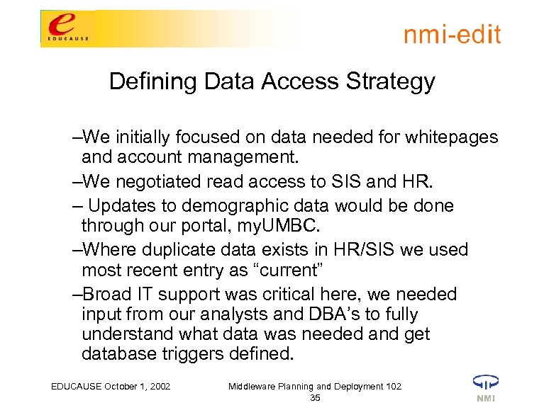 Defining Data Access Strategy –We initially focused on data needed for whitepages and account