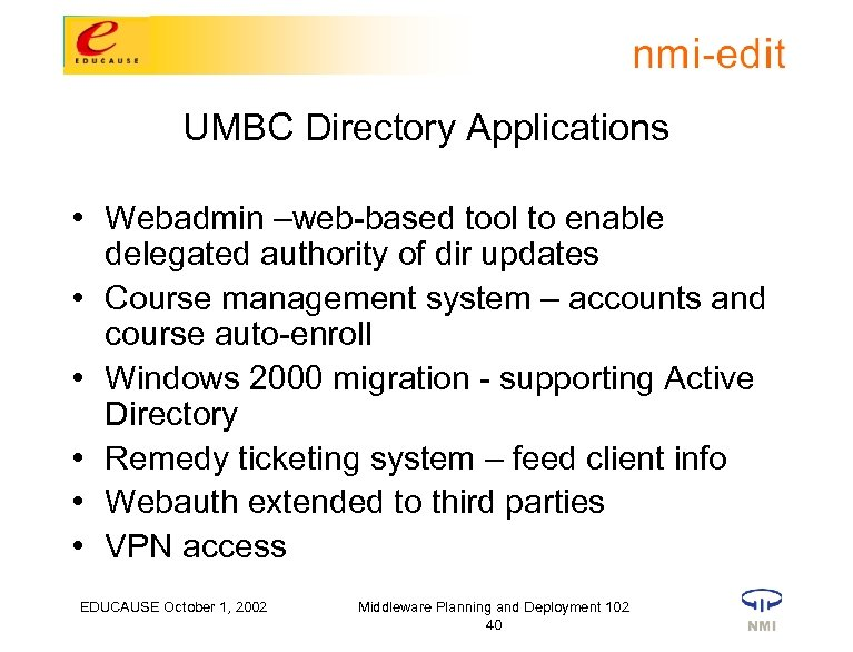 UMBC Directory Applications • Webadmin –web-based tool to enable delegated authority of dir updates