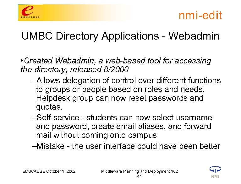 UMBC Directory Applications - Webadmin • Created Webadmin, a web-based tool for accessing the