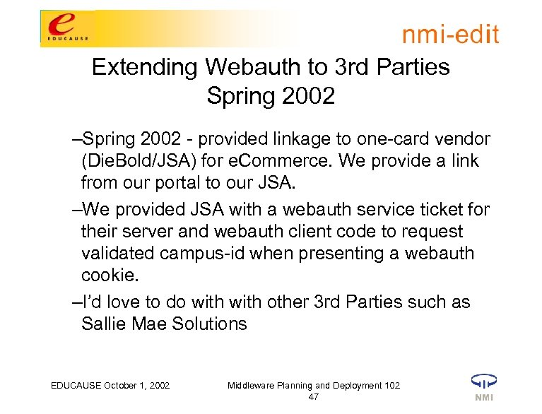 Extending Webauth to 3 rd Parties Spring 2002 –Spring 2002 - provided linkage to