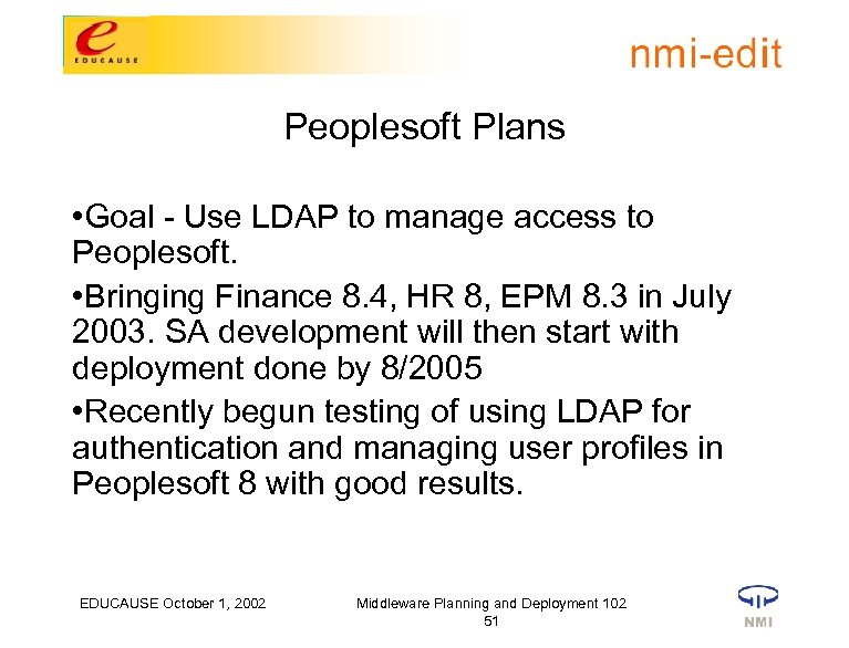 Peoplesoft Plans • Goal - Use LDAP to manage access to Peoplesoft. • Bringing