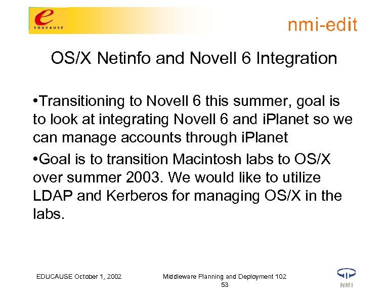 OS/X Netinfo and Novell 6 Integration • Transitioning to Novell 6 this summer, goal