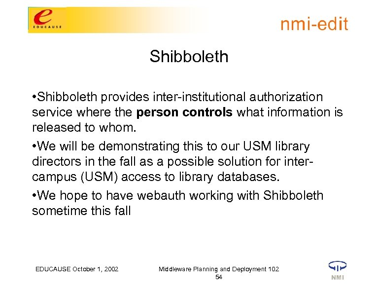 Shibboleth • Shibboleth provides inter-institutional authorization service where the person controls what information is