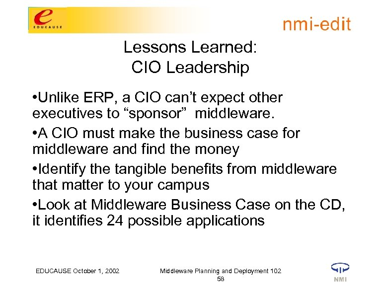 Lessons Learned: CIO Leadership • Unlike ERP, a CIO can't expect other executives to