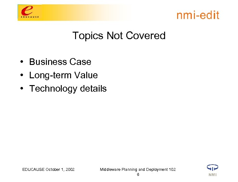Topics Not Covered • Business Case • Long-term Value • Technology details EDUCAUSE October