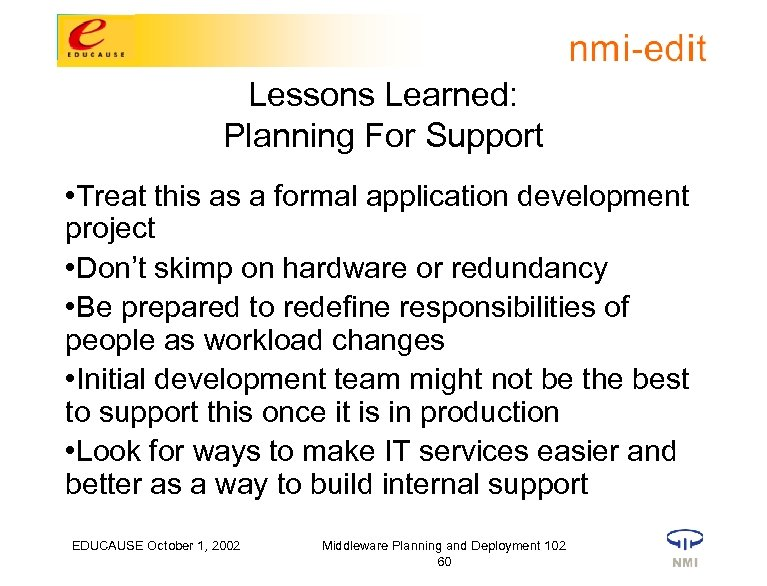 Lessons Learned: Planning For Support • Treat this as a formal application development project