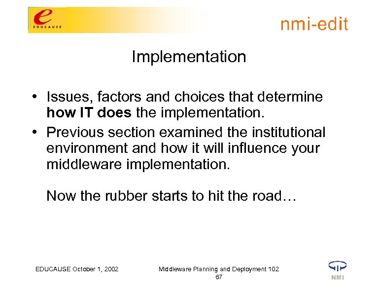 Implementation • Issues, factors and choices that determine how IT does the implementation. •