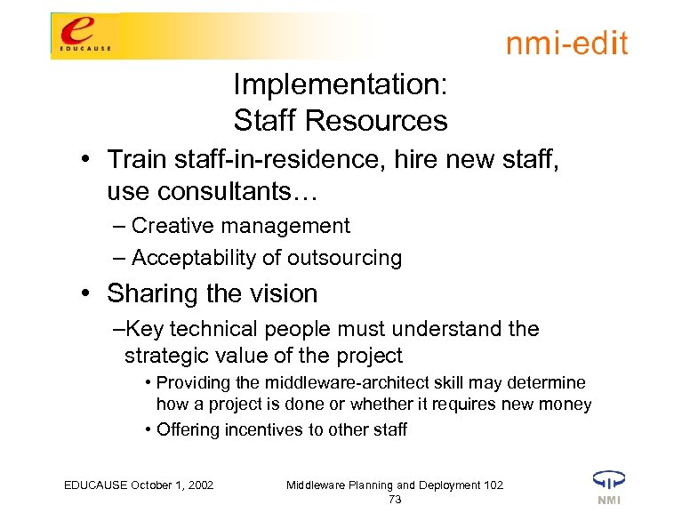 Implementation: Staff Resources • Train staff-in-residence, hire new staff, use consultants… – Creative management