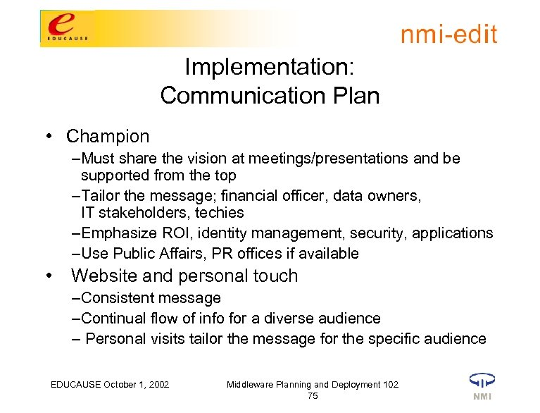 Implementation: Communication Plan • Champion – Must share the vision at meetings/presentations and be