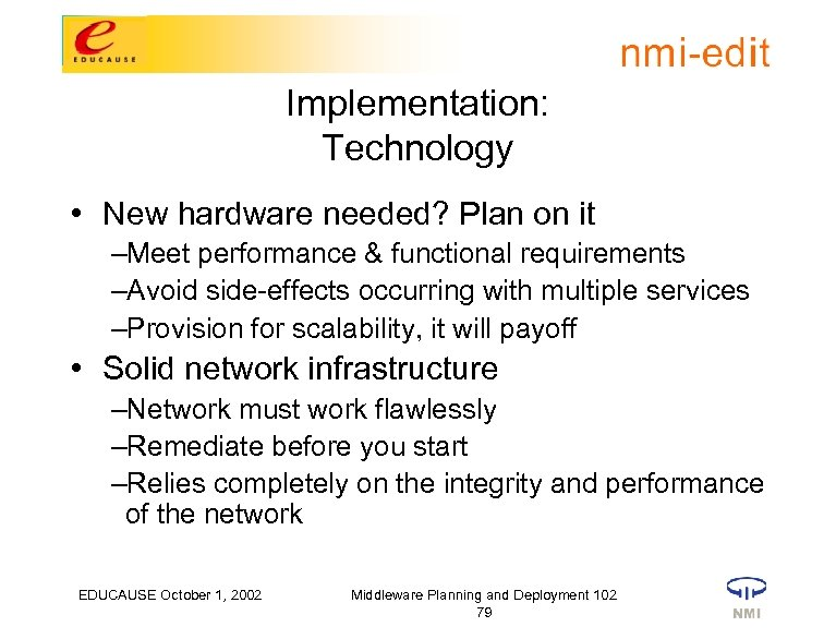 Implementation: Technology • New hardware needed? Plan on it –Meet performance & functional requirements