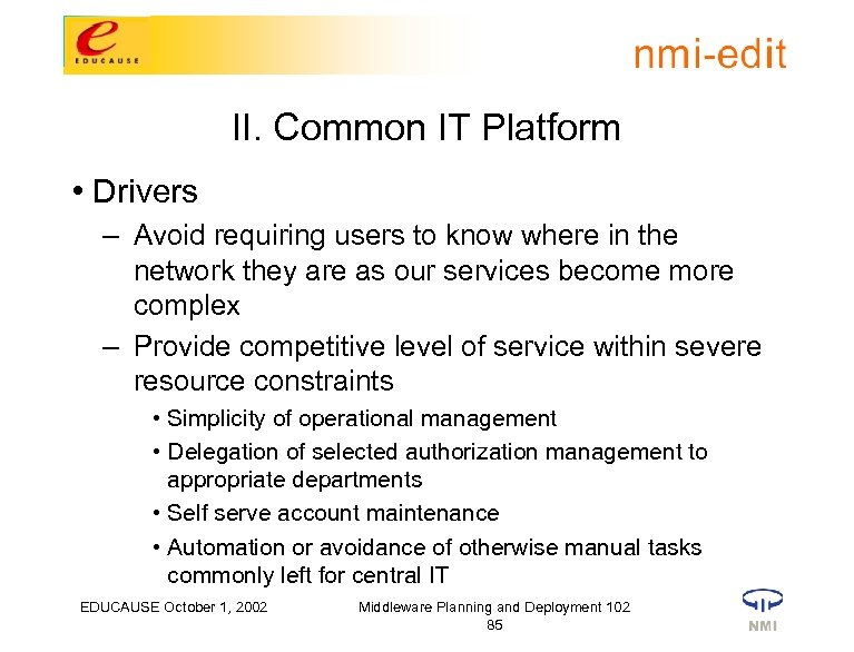 II. Common IT Platform • Drivers – Avoid requiring users to know where in