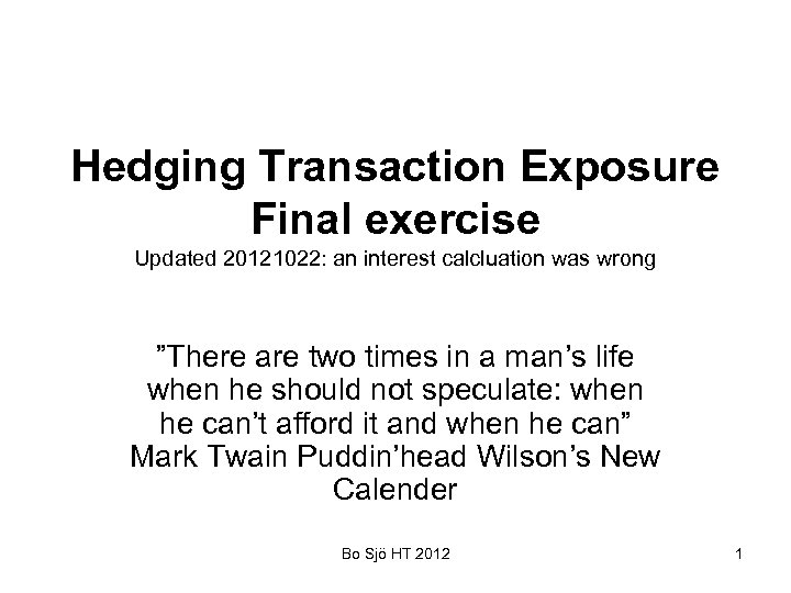 """Hedging Transaction Exposure Final exercise Updated 20121022: an interest calcluation was wrong """"There are"""