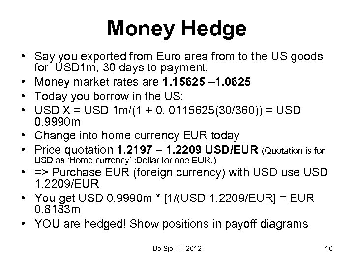 Money Hedge • Say you exported from Euro area from to the US goods