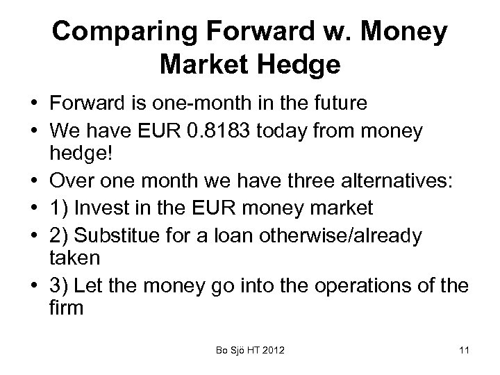 Comparing Forward w. Money Market Hedge • Forward is one-month in the future •