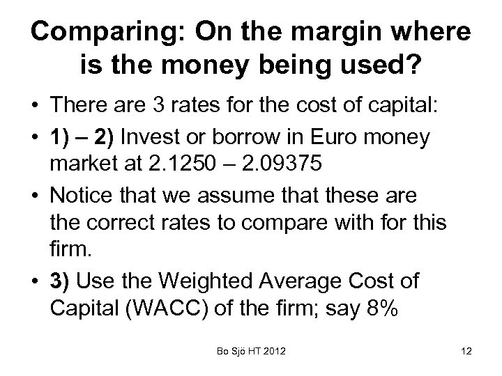 Comparing: On the margin where is the money being used? • There are 3