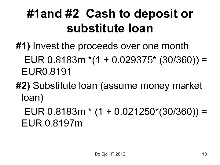 #1 and #2 Cash to deposit or substitute loan #1) Invest the proceeds over