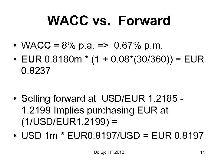 WACC vs. Forward • WACC = 8% p. a. => 0. 67% p. m.