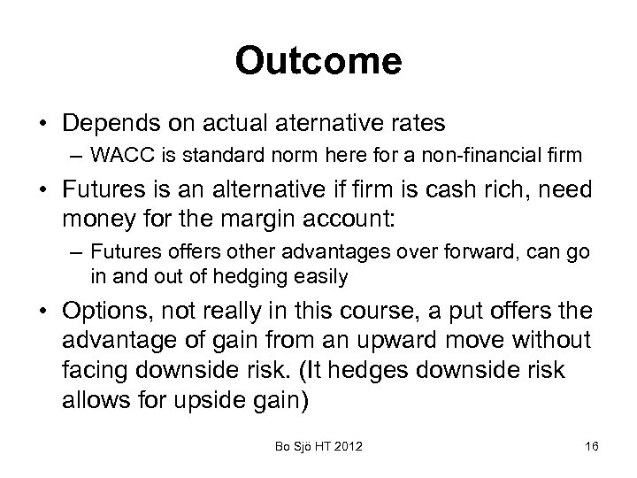 Outcome • Depends on actual aternative rates – WACC is standard norm here for