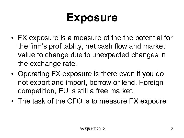 Exposure • FX exposure is a measure of the potential for the firm's profitablity,