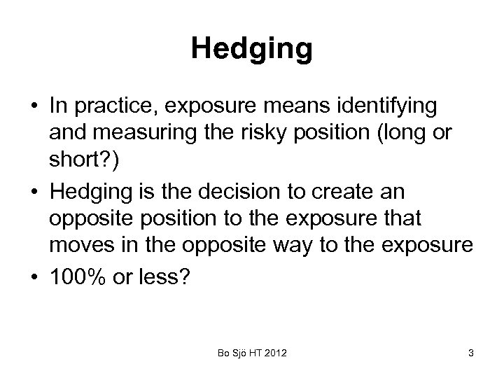Hedging • In practice, exposure means identifying and measuring the risky position (long or
