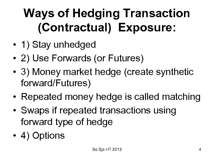 Ways of Hedging Transaction (Contractual) Exposure: • 1) Stay unhedged • 2) Use Forwards