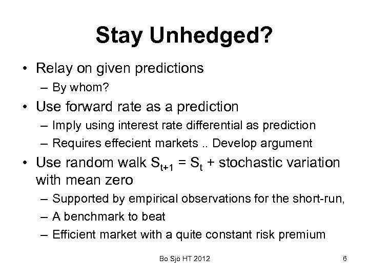 Stay Unhedged? • Relay on given predictions – By whom? • Use forward rate