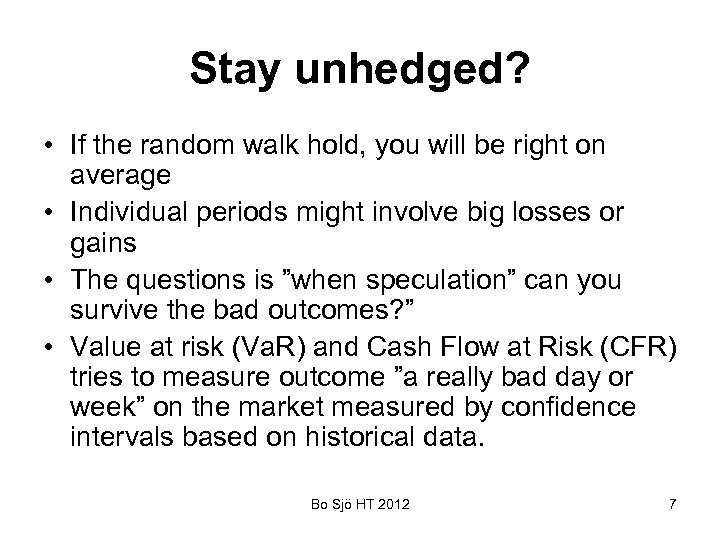 Stay unhedged? • If the random walk hold, you will be right on average