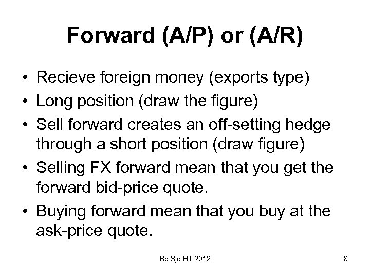 Forward (A/P) or (A/R) • Recieve foreign money (exports type) • Long position (draw