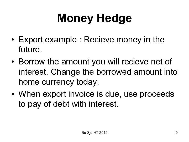 Money Hedge • Export example : Recieve money in the future. • Borrow the