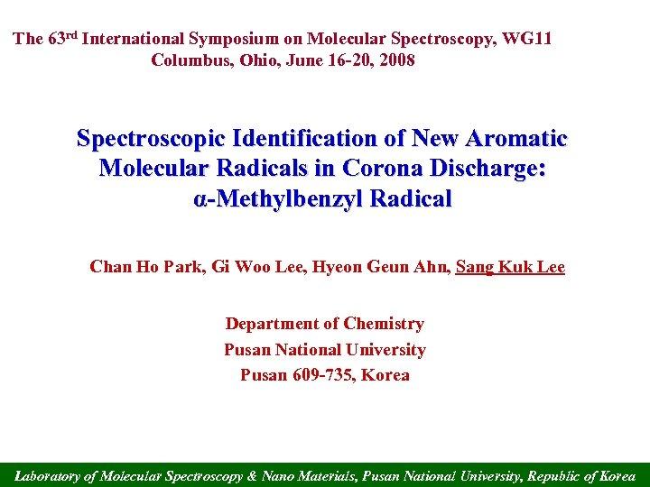 The 63 rd International Symposium on Molecular Spectroscopy, WG 11 Columbus, Ohio, June 16