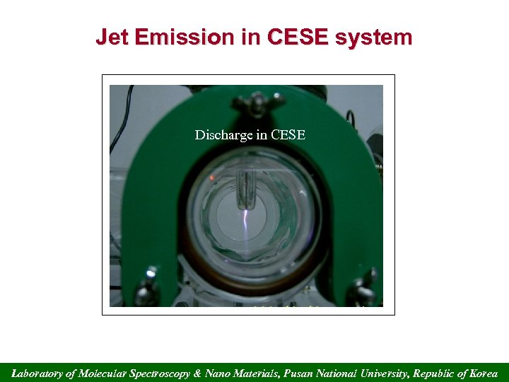 Jet Emission in CESE system Discharge in CESE Laboratory of Molecular Spectroscopy & Nano